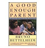 A Good Enough Parent: Book on Child Rearing (0330302701) by Bettelheim, Bruno