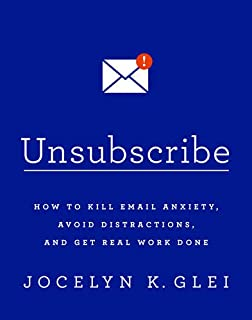 Book Cover: Unsubscribe: How to Kill Email Anxiety, Avoid Distractions, and Get Real Work Done