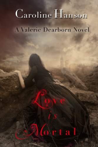Caroline Hanson - Love is Mortal: Valerie Dearborn Book 3 (English Edition)
