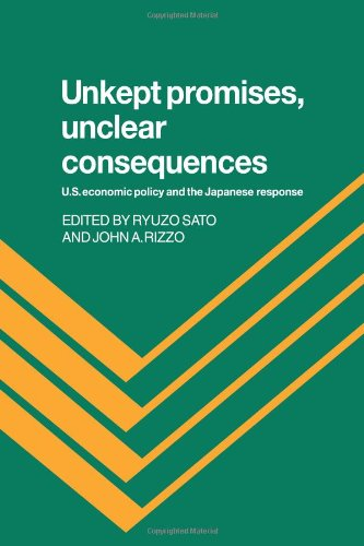 Unkept Promises, Unclear Consequences: US Economic Policy and the Japanese Response