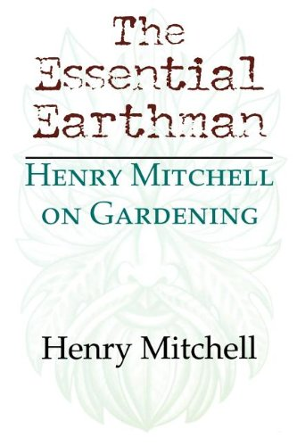 The Essential Earthman: Henry Mitchell On Gardening