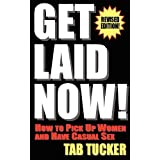 Get Laid Now! How to Pick Up Women and Have Casual Sex-Revised Edition ~ Tab Tucker