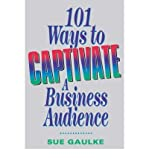 img - for [ 101 Ways to Captivate a Business Audience[ 101 WAYS TO CAPTIVATE A BUSINESS AUDIENCE ] By Gaulke, Sue ( Author )May-13-2007 Paperback book / textbook / text book