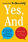 "Image of Yes, And: How Improvisation Reverses ""No, But"" Thinking and Improves Creativity and Collaboration--Lessons from The Second City"