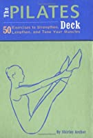 The Pilates Deck: 50 Exercises to Strengthen, Lengthen, and Tone Your Muscles