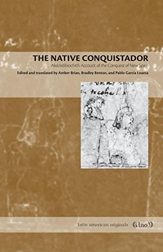 The Native Conquistador: Alva Ixtlilxochitl's Account of the Conquest of New Spain (Latin American Originals)