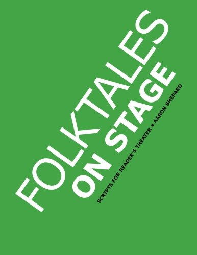 Folktales on Stage: Children's Plays for Readers Theater, with 16 Reader's Theatre Play Scripts from World Folk and Fairy Tales and Legends, Including Asian, African, Middle Eastern, & Native American