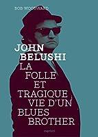 John Belushi : La folle et tragique vie d'un Blues Brother