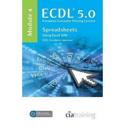 ECDL Syllabus 5.0 Module 4 Spreadsheets Using Excel 2010 [Paperback]