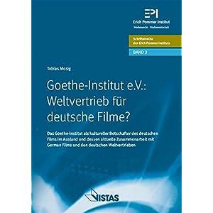 Goethe-Institut e.V.: Weltvertrieb für deutsche Filme ?: Das Goethe-Institut als kultureller Botsch
