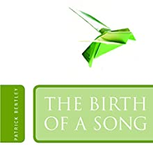 The Birth of a Song (       UNABRIDGED) by Patrick Bentley Narrated by Josh Kilbourne