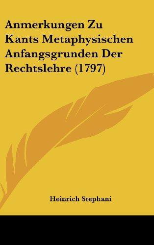 Anmerkungen Zu Kants Metaphysischen Anfangsgrunden Der Rechtslehre (1797)