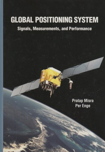 Global Positioning System: Signals, Measurements and Performance, by Pratap Misra, Per Enge