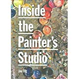 img - for Inside the Painter's Studio [Paperback] [2009] 1 Ed. Joe Fig book / textbook / text book