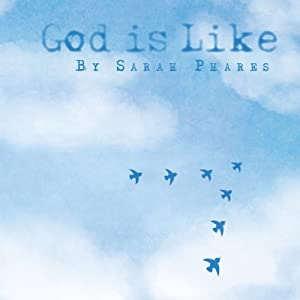 God Is Like | [Sarah Phares]