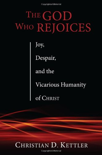 The God Who Rejoices: Joy, Despair, and the Vicarious Humanity of Christ