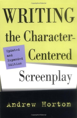 Writing the Character-Centered Screenplay, Updated and...