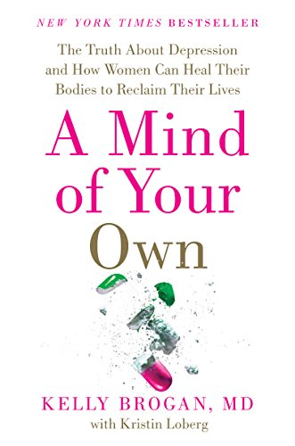 A Mind of Your Own: The Truth About Depression and How Women Can Heal Their Bodies to Reclaim Their Lives (Your Mind Can Heal Your Body compare prices)