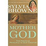 Mother God: The Feminine Principle to Our Creatorby Sylvia Browne