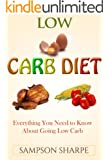 Low Carb Diet: Everything You Need to Know About Going Low Carb (How to Diet the Low Carbohydrate Way) (English Edition)