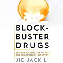Blockbuster Drugs: The Rise and Decline of the Pharmaceutical Industry (       UNABRIDGED) by Jie Jack Li Narrated by Susannah Tyrrell