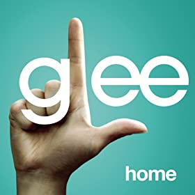 Home (Glee Cast Version Featuring Kristin Chenoweth)