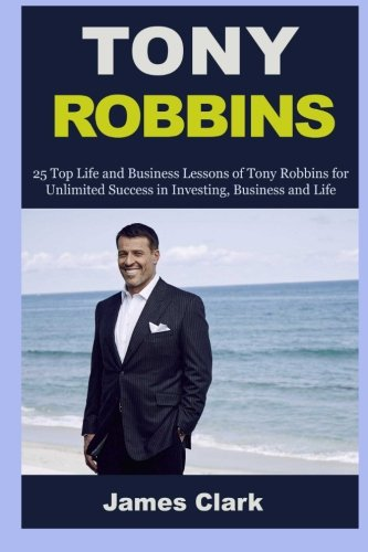 Tony Robbins: 25 Business Lessons of Tony Robbins and 23 Life Lessons of Warren Buffett (Tony Robbins, money, business,