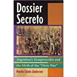 img - for Dossier Secreto: Argentina's Desaparecidos and the Myth of the Dirty War by Martin Edwin Andersen book / textbook / text book