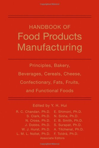 Handbook Of Food Products Manufacturing: Principles, Bakery, Beverages, Cereals, Cheese, Confectionary, Fats, Fruits, And Functional Foods (V. 1)