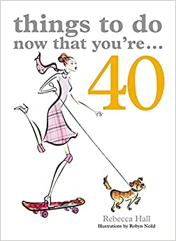 Things to Do Now That You're40 Paperback – Illustrated, October 4