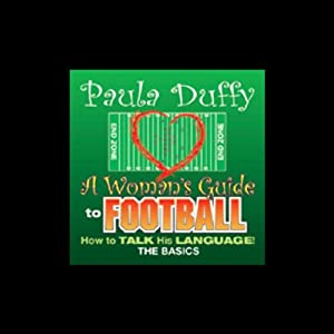 A Woman's Guide to Football: How to Talk His Language: The Basics | [Paula Duffy]