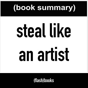 Steal Like an Artist: 10 Things Nobody Told You About Being Creative (Book Summary) Hörbuch