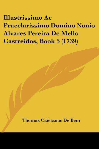 Illustrissimo AC Praeclarissimo Domino Nonio Alvares Pereira de Mello Castreidos, Book 5 (1739)