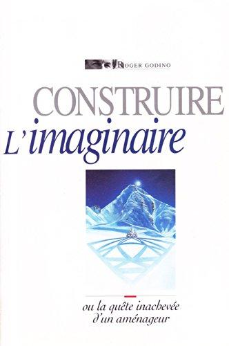 Construire L'imaginaire, ou la quete inachevee d'un amenageur