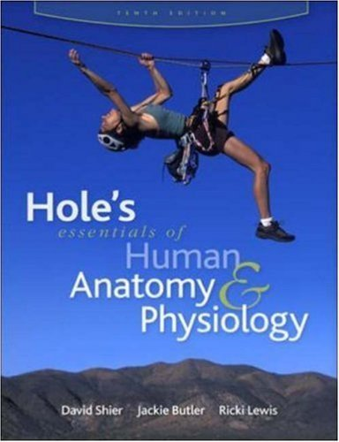 Hole'S Essentials Of Human Anatomy & Physiology By Shier, David Published By Mcgraw-Hill Science/Engineering/Math 10Th (Tenth) Edition (2008) Hardcover