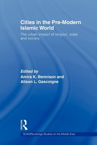 Cities in the Pre-Modern Islamic World: The Urban Impact of Religion, State and Society (Soas/ Routledge Studies on the