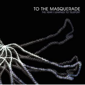 To The Masquerade - The Year I Learned To Teleport