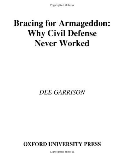Bracing for Armageddon: Why Civil Defense Never Worked by Garrison, Dee (2006) Hardcover PDF