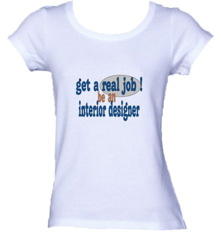get a real job! be an interior designer *Bella Ladies FITTED T-shirt WHITE SMALL