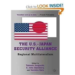The U.S.-Japan Security Alliance: Regional Multilateralism G. John Ikenberry, Yoichiro Sato and Takashi Inoguchi