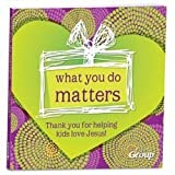 img - for [(What You Do Matters : Thank You for Helping Kids Love Jesus!)] [By (author) Shelley Lynn Atkinson ] published on (September, 2014) book / textbook / text book