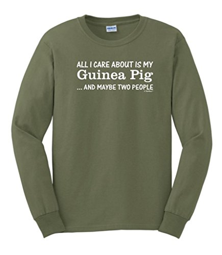 All I Care About Is My Guinea Pig & Maybe 2 People Long Sleeve T-Shirt Large Military Green