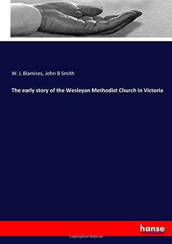 The early story of the Wesleyan Methodist Church in Victoria