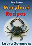 Super Awesome Traditional Maryland Recipes: Crab Cakes, Blue Crab Soup, Softshell Crab Sandwich, Ocean City Boardwalk French Fries (Recipes From Around the World) (Volume 1)