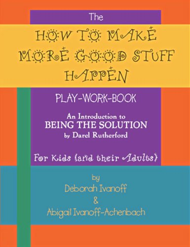The How To Make More Good Stuff Happen Play-Work-Book