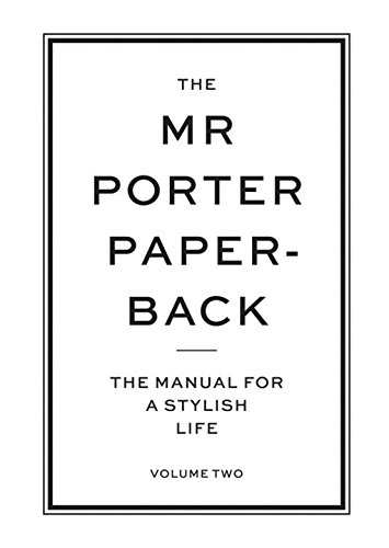 The Mr Porter Paperback. The Manual For A Stylish Life - Volume 2