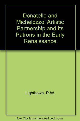 Donatello and Michelozzo: Artistic Partnership and Its Patrons in the Early Renaissance, Lightbown, R.W.