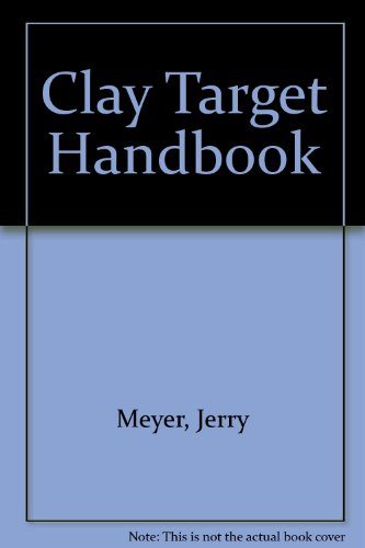 The Clay-Target Handbook: A Manual of Instruction  for All the Clay Target Shooting Sports