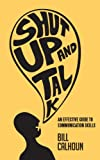 img - for Shut Up And Talk: An Effective Guide to Communication Skills book / textbook / text book