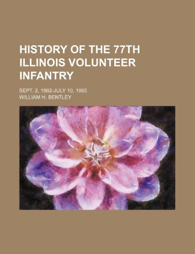 History of the 77th Illinois Volunteer Infantry; Sept. 2, 1862-July 10, 1865